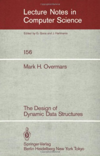 The Design of Dynamic Data Structures (Lecture Notes in Computer Science) (v. 156)