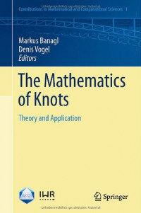 The Mathematics of Knots: Theory and Application (Contributions in Mathematical and Computational Sciences)