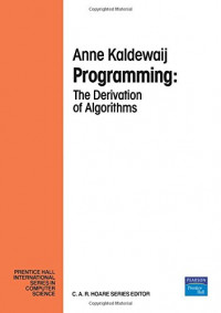 Programming: The Derivation of Algorithms (Prentice-hall International Series in Computer Science)