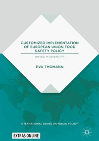Customized Implementation of European Union Food Safety Policy: United in Diversity? (International Series on Public Policy)