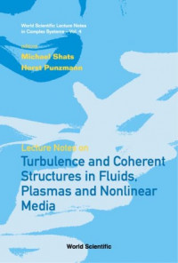 Turbulence And Coherent Structures in Fluids, Plasmas And Nonlinear Medium (World Scientific Lecture Notes in Complex Systems)