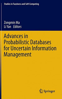 Advances in Probabilistic Databases for Uncertain Information Management (Studies in Fuzziness and Soft Computing)