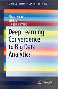 Deep Learning: Convergence to Big Data Analytics (SpringerBriefs in Computer Science)