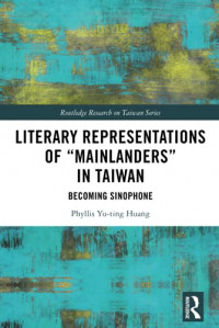 """Literary Representations of """"Mainlanders"""" in Taiwan (Routledge Research on Taiwan Series)"""