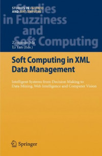 Soft Computing in XML Data Management: Intelligent Systems from Decision Making to Data Mining