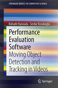 Performance Evaluation Software: Moving Object Detection and Tracking in Videos (SpringerBriefs in Computer Science)