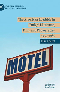 The American Roadside in Émigré Literature, Film, and Photography: 1955–1985 (Studies in Mobilities, Literature, and Culture)
