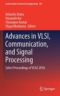 Advances in VLSI, Communication, and Signal Processing: Select Proceedings of VCAS 2018 (Lecture Notes in Electrical Engineering)