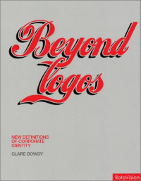 Beyond Logos: New Definitions fo Corporate Identity (Graphic Design)