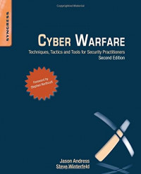 Cyber Warfare, Second Edition: Techniques, Tactics and Tools for Security Practitioners