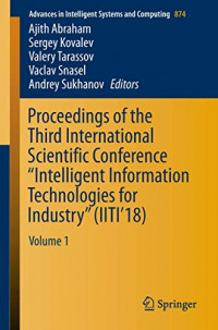 """Proceedings of the Third International Scientific Conference """"Intelligent Information Technologies for Industry"""" (IITI'18): Volume 1 (Advances in Intelligent Systems and Computing)"""