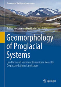 Geomorphology of Proglacial Systems: Landform and Sediment Dynamics in Recently Deglaciated Alpine Landscapes (Geography of the Physical Environment)