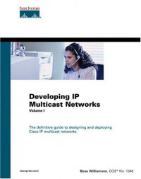 Developing IP Multicast Networks: The Definitive Guide to Designing and Deploying CISCO IP Multi- cast Networks