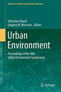 Urban Environment: Proceedings of the 10th Urban Environment Symposium (Alliance for Global Sustainability Bookseries)