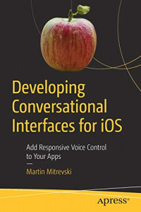 Developing Conversational Interfaces for iOS: Add Responsive Voice Control to Your Apps