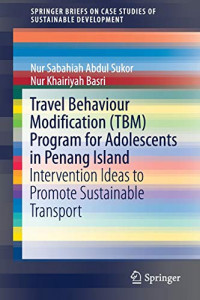 Travel Behaviour Modification (TBM) Program for Adolescents in Penang Island: Intervention Ideas to Promote Sustainable Transport (SpringerBriefs on Case Studies of Sustainable Development)