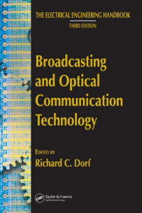 Broadcasting and Optical Communication Technology (The Electircal Engineering Handbook Series: Third Edition)