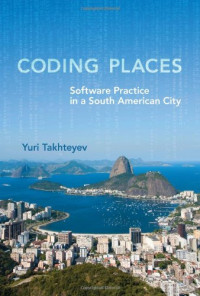 Coding Places: Software Practice in a South American City (Acting with Technology)