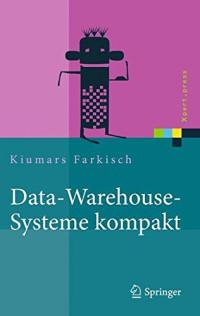Data-Warehouse-Systeme kompakt: Aufbau, Architektur, Grundfunktionen (Xpert.press) (German Edition)