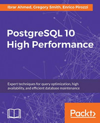 PostgreSQL 10 High Performance: Expert techniques for query optimization, high availability, and efficient database maintenance