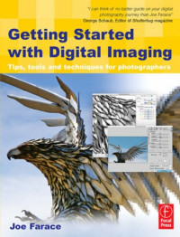 Getting Started with Digital Imaging, Second Edition: Tips, tools and techniques for photographers