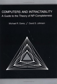 Computers and Intractability: A Guide to the Theory of NP-Completeness (Series of Books in the Mathematical Sciences)