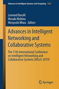 Advances in Intelligent Networking and Collaborative Systems: The 11th International Conference on Intelligent Networking and Collaborative Systems ... in Intelligent Systems and Computing)