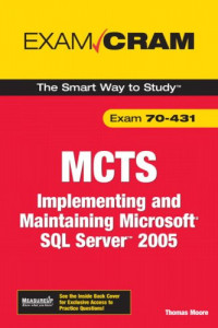 MCTS 70-431 Exam Cram: Implementing and Maintaining Microsoft SQL Server 2005 Exam