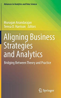 Aligning Business Strategies and Analytics: Bridging Between Theory and Practice (Advances in Analytics and Data Science, 1)