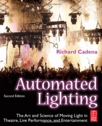 Automated Lighting, Second Edition: The Art and Science of Moving Light in Theatre, Live Performance, and Entertainment