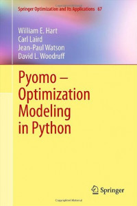 Pyomo - Optimization Modeling in Python (Springer Optimization and Its Applications, Vol. 67)