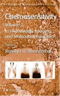 Chemosensitivity: Volume II: In Vivo Models, Imaging, and Molecular Regulators (Methods in Molecular Medicine)