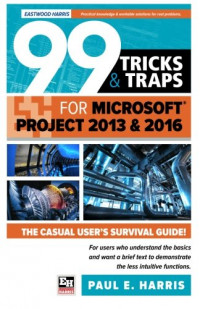 99 Tricks and Traps for Microsoft Project 2013 and 2016