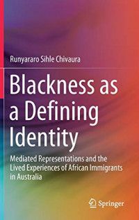 Blackness as a Defining Identity: Mediated Representations and the Lived Experiences of African Immigrants in Australia