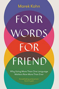 Four Words for Friend: Why Using More Than One Language Matters Now More Than Ever