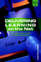 Delivering Learning on the Net: The Why, What and How of Online Education (Open and Distance Learning)