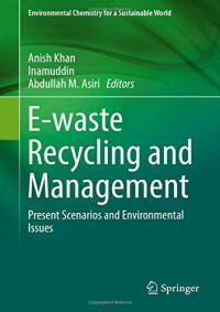 E-waste Recycling and Management: Present Scenarios and Environmental Issues (Environmental Chemistry for a Sustainable World)