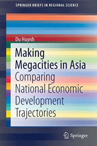 Making Megacities in Asia: Comparing National Economic Development Trajectories (SpringerBriefs in Regional Science)
