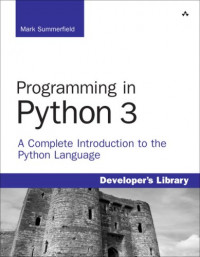 Programming in Python 3: A Complete Introduction to the Python Language (Developer's Library)