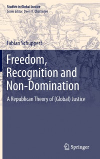 Freedom, Recognition and Non-Domination: A Republican Theory of (Global) Justice (Studies in Global Justice)