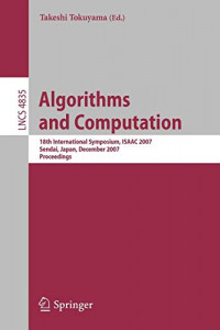 Algorithms and Computation: 18th International Symposium, ISAAC 2007, Sendai, Japan, December 17-19, 2007, Proceedings (Lecture Notes in Computer Science)