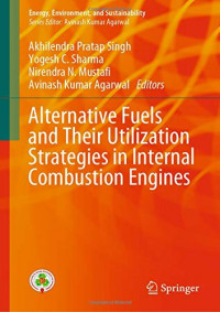 Alternative Fuels and Their Utilization Strategies in Internal Combustion Engines (Energy, Environment, and Sustainability)