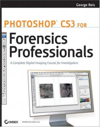 Photoshop CS3 for Forensics Professionals: A Complete Digital Imaging Course for Investigators