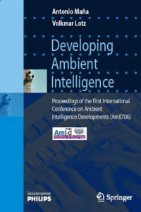 Developing Ambient Intelligence: Proceedings of the First International Conference on Ambient Intelligence Developments