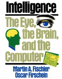 Intelligence: The Eye, the Brain, and the Computer