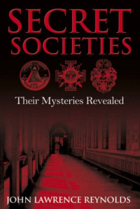 Secret Societies: Their Mysteries Revealed