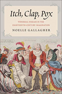 Itch, Clap, Pox: Venereal Disease in the Eighteenth-Century Imagination