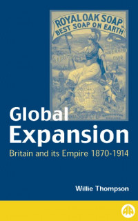 Global Expansion: Britain and its Empire, 1870-1914 (Pluto Critical History)