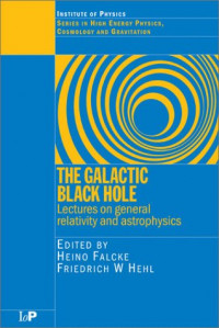 The Galactic Black Hole: Studies in High Energy Physics, Cosmology and Gravitation