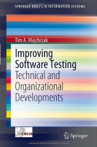 Improving Software Testing: Technical and Organizational Developments (SpringerBriefs in Information Systems)